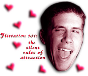 {Flirtation 101:  the silent rules of attraction}